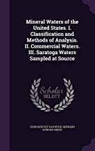 Mineral Waters of the United States. I. Classification and Methods of Analysis. II. Commercial Waters. III. Saratoga Water...