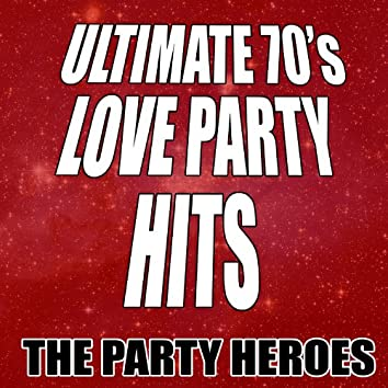 Ultimate 70's Love Party Hits