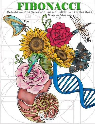 Fibonacci: Descubriendo la Secuencia Dorada Detras de la Naturaleza: Un libro...