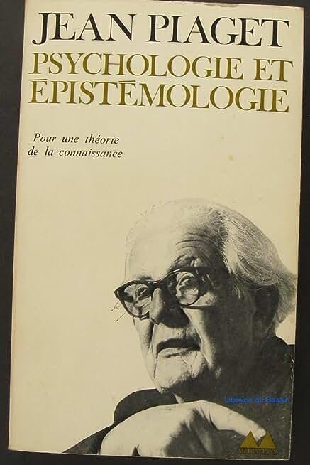 Psychologie et épistémologie pour une théorie de la connaissance