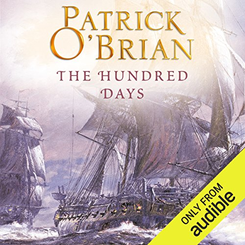 The Hundred Days     (Vol. Book 19)              By:                                                                                                                                 Patrick O'Brian                               Narrated by:                                                                                                                                 Ric Jerrom                      Length: 10 hrs and 56 mins     154 ratings     Overall 4.7