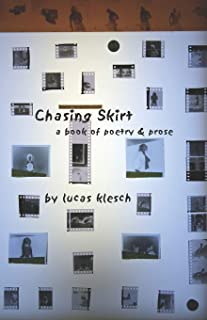 Chasing Skirt: A Book of Poetry & Prose