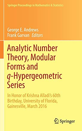 Analytic Number Theory, Modular Forms and Q-hypergeometric Series: In Honor of Krishna Alladis 60th Birthday, University of Florida, Gainesville, March 2016