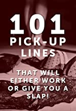 101 Pick Up Lines: Pick Up Lines That Will Either Work Or Give You A SLAP! (Pick Up Lines, Pick Up Line, Chat Up Line, Best Pick Up Lines, Funny Pick Up Lines, Funny Chat Up Lines) (English Edition)