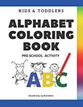 Kids and Toddlers ABC Alphabet Coloring Book Pre-School Activity: Uppercase and Lowercase Letters, Words and Drawings Activities PreSchool ... For Ages Kids 1-6. (Alphabet Coloring 1)