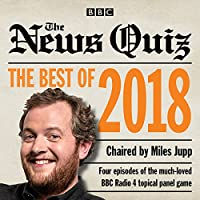 The News Quiz: Best of 2018: The topical BBC Radio 4 comedy panel show (BBC Radio Comedy)