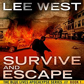 Survive and Escape     The Blue Lives Apocalypse Series, Book 1              By:                                                                                                                                 Lee West                               Narrated by:                                                                                                                                 Charles Hubbell                      Length: 6 hrs and 7 mins     7 ratings     Overall 4.6