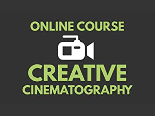 Creative Cinematography Course: Shoot Better Video with Any Camera