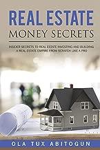 Real Estate Money Secrets: Insider secrets to real estate investing and building a real estate empire from scratch like a PRO.
