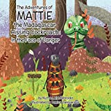 Mattie the Madagascar Hissing Cockroach: In the Face of Danger (The Mattie Series)