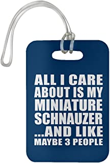 All I Care About is My Miniature Schnauzer - Luggage Tag Bag-gage Suitcase Tag Durable - Dog Pet Owner Lover Friend Memorial Royal Birthday Anniversary Valentine's Day Easter