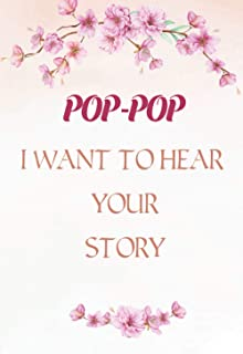 Pop-Pop I Want to Hear Your Story: A Father's Guided Journal, Perfect Father's Memory Journal, Keepsake For Dad to Share H...