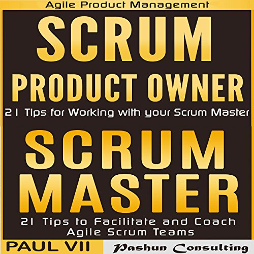 Agile Product Management: 'Scrum Master: 21 Tips to Coach and Facilitate' & 'Scrum Product Owner: 21 Tips for Working with your Scrum Master' cover art