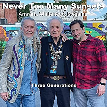 Never Too Many Sunsets: Three Generations