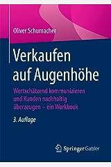 Verkaufen auf Augenhöhe: Wertschätzend kommunizieren und Kunden nachhaltig überzeugen - ein Workbook Kindle Ausgabe