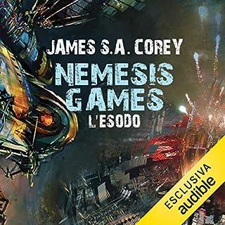 Nemesis Games - L'esodo     The Expanse 5              Di:                                                                                                                                 James S. A. Corey                               Letto da:                                                                                                                                 Riccardo Ricobello                      Durata:  17 ore e 59 min     176 recensioni     Totali 4,8