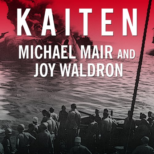 Kaiten     Japan's Secret Manned Suicide Submarine and the First American Ship It Sank in WWII              By:                                                                                                                                 Michael Mair,                                                                                        Joy Waldron                               Narrated by:                                                                                                                                 Robertson Dean                      Length: 10 hrs and 26 mins     16 ratings     Overall 4.4