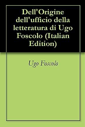 DellOrigine dellufficio della letteratura di Ugo Foscolo