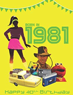 Born in 1981, Happy 40th Birthday: Year You Were Born 1981 - Fact & Trivia book, ideal 40th birthday gift for women & for ...