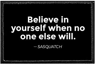 Believe in Yourself When No One Else Will. -