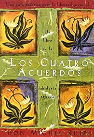 SPA-CUATRO ACUERDOS: Una Guia Practica Para La Libertad Personal, the Four Agreements, Spanish-Language Edition par Don Miguel Ruiz