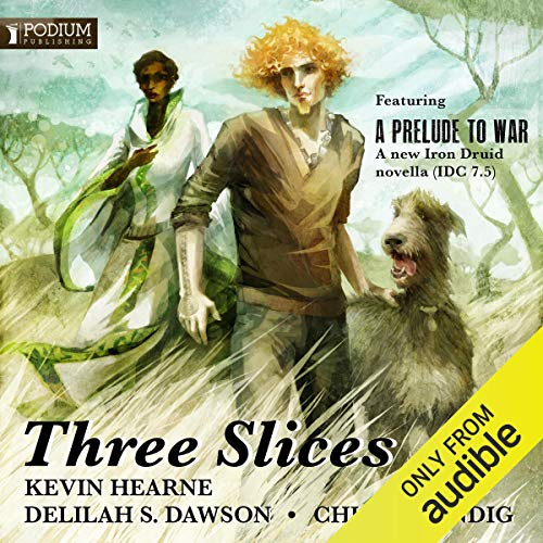 Three Slices Audiobook By Kevin Hearne, Delilah S. Dawson, Chuck Wendig cover art
