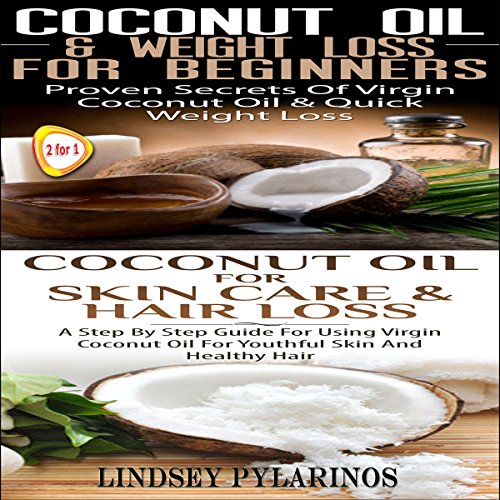Coconut Oil & Weigh Loss for Beginners & Coconut Oil for Skin Care & Hair Loss audiobook cover art