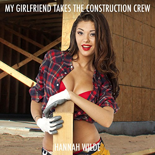 My Girlfriend Takes the Construction Crew audiobook cover art
