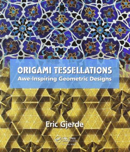 Origami Tessellations: Awe-Inspiring Geometric Designs