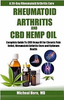 Rheumatoid Arthritis and CBD Hemp Oil: Complete Guide to CBD Hemp Oil For Chronic Pain Relief, Rheumatoid Arthritis Cure and Optimum Health