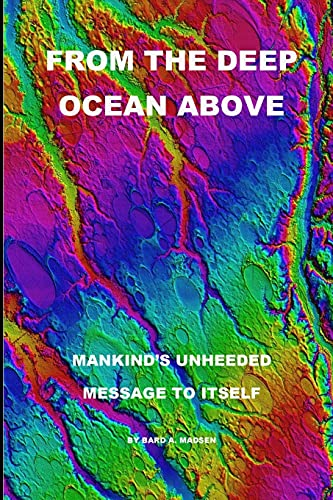 FROM THE DEEP OCEAN ABOVE: MANKIND'S UNHEEDED MESSAGE TO ITSELF