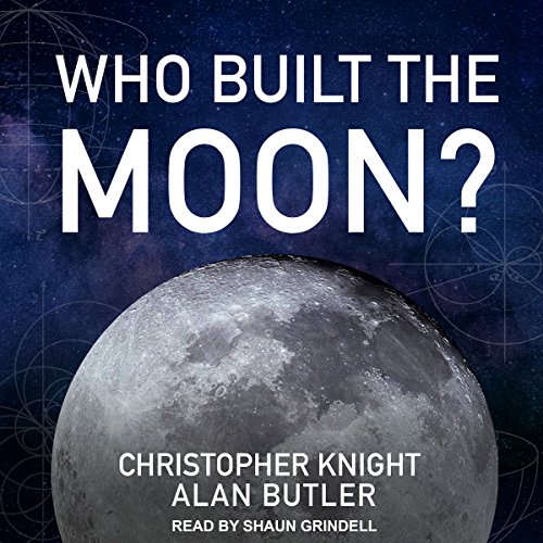 Who Built the Moon?                   Written by:                                                                                                                                 Christopher Knight,                                                                                        Alan Butler                               Narrated by:                                                                                                                                 Shaun Grindell                      Length: 8 hrs and 5 mins     Not rated yet     Overall 0.0