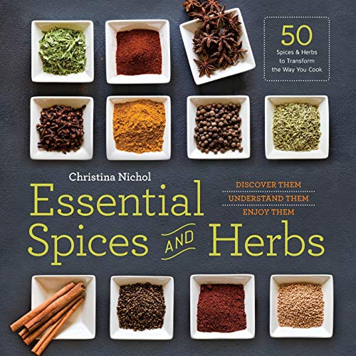 Essential Spices and Herbs: Discover Them, Understand Them,...