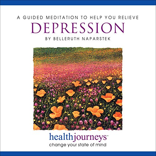 A Guided Meditation to Help Relieve Depression- Guided Imagery to Reduce Negative Thinking, Self-Criticism, Discouragement, and Improve Mood, Hope, Sense of Well Being