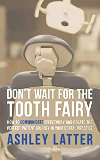 Don't wait for the Tooth fairy: How to communicate effectively and create the perfect patient journey in your dental practice