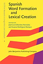 Spanish Word Formation and Lexical Creation (IVITRA Research in Linguistics and Literature)