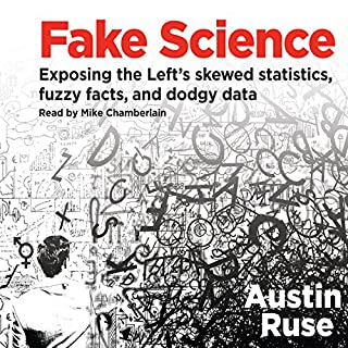 Fake Science     Exposing the Left's Skewed Statistics, Fuzzy Facts, and Dodgy Data              By:                                                                                                                                 Austin Ruse                               Narrated by:                                                                                                                                 Mike Chamberlain                      Length: 9 hrs and 12 mins     177 ratings     Overall 4.4