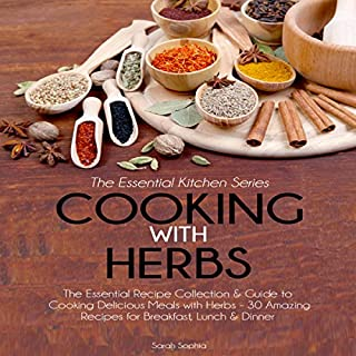 Cooking with Herbs: The Essential Recipe Collection and Guide to Cooking Delicious Meals with Herbs - 30 Amazing Recipes for Breakfast, Lunch, and Dinner audiobook cover art
