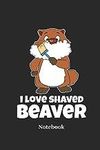 I Love Shaved Beaver Notebook: Liniertes Notizbuch für Rasur, Bart und Biber Fans - Notizheft Klatte für Männer, Frauen un...