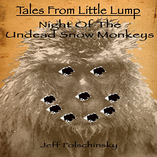 Tales from Little Lump - Night of the Undead Snow Monkeys audiobook cover art
