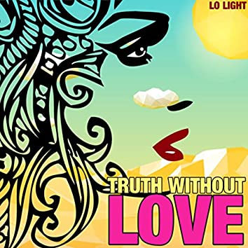 Truth Without Love