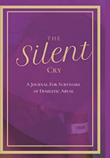 The Silent Cry: A Journal for Survivors of Domestic Abuse