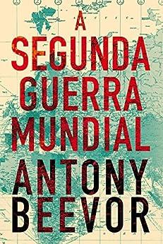 A Segunda Guerra Mundial por [Antony Beevor]