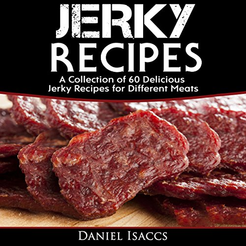 Jerky Recipes: Delicious Jerky Recipes - a Jerky Cookbook with Beef, Turkey, Fish, Game, Venison cover art