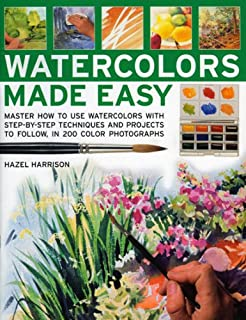 Watercolors Made Easy: learn how to use watercolours with step-by-step techniques and projects to follow, in 150 colour photographs