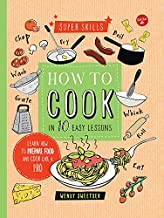 How to Cook in 10 Easy Lessons: Learn how to prepare food and cook like a pro (Super Skills)