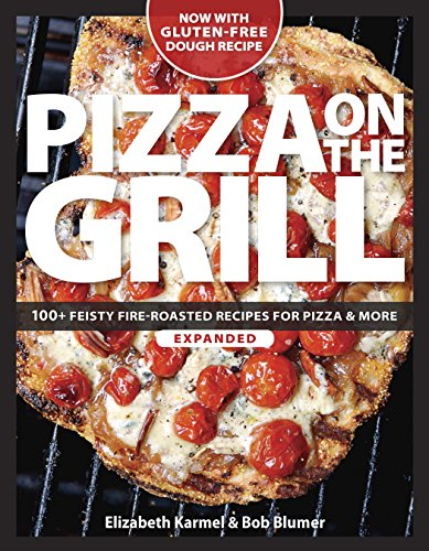 Pizza on the Grill: 100 Feisty Fire-Roasted Recipes for Pizza & More