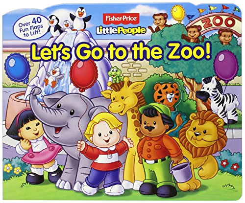 Fisher-Price Little People Let s Go to the Zoo! (Lift-the-Flap)