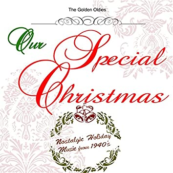 Our Special Christmas: Nostalgic Holiday Music from 1940's