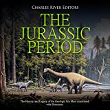 The Jurassic Period: The History and Legacy of the Geologic Era Most Associated with Dinosaurs